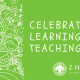 Celebrate Learning and Teaching